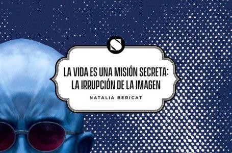 La vida es una misión secreta: la irrupción de la imagen
