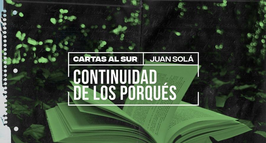 Continuidad de los Porqués / Juan Solá