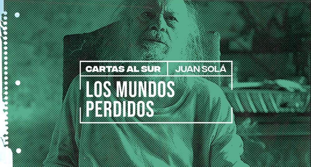 Los mundos perdidos / Juan Solá