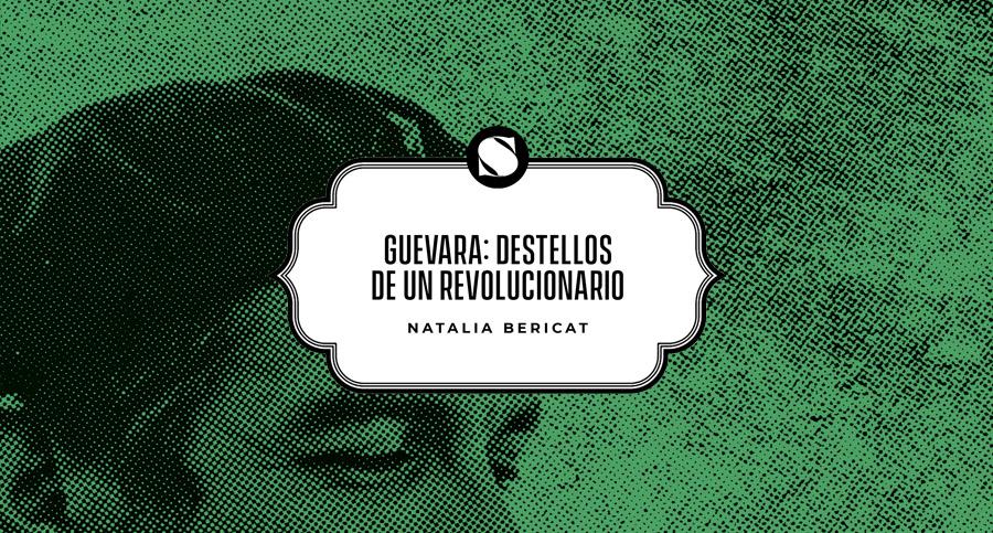 Guevara: destellos de un revolucionario